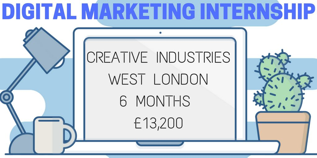 DIGITAL MARKETING INTERNSHIPCREATIVE INDUSTRIESWEST LONDON6 MONTHS £13,200